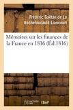 La rochefoucauld-liancourt fré De - Mémoires sur les finances de la France en 1816.