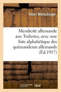 Henri Welschinger - Mendicité allemande aux Tuileries, 1852-1870, avec une liste alphabétique des quémandeurs allemands.