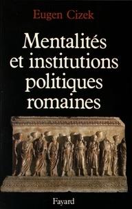 Eugen Cizek - Mentalités et institutions politiques romaines.