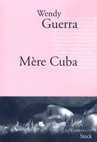 Wendy Guerra - Mère Cuba.