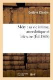 Gustave Claudin - Méry : sa vie intime, anecdotique et littéraire (Éd.1868).