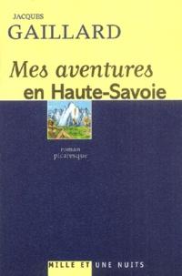Jacques Gaillard - Mes aventures en Haute-Savoie.