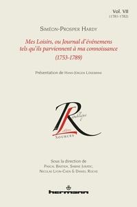 Siméon-Prosper Hardy et Pascal Bastien - Mes Loisirs, ou Journal d'événemens tels qu'ils parviennent à ma connoissance (1753-1789) - Tome 7, (1781-1782).