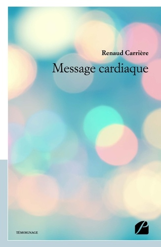Renaud Carriere - Message cardiaque.