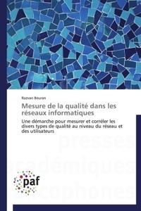 Razvan Beuran - Mesure de la qualité dans les réseaux informatiques - Une démarche pour mesurer et corréler les divers types de qualité au niveau du réseau et des utilisateurs.