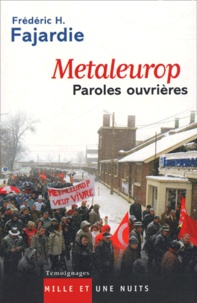 Frédéric H. Fajardie - Metaleurop, paroles ouvrières - Entretiens avec des ouvriers de Metaleurop.