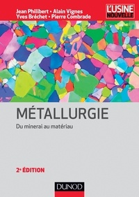 Jean Philibert et Alain Vignes - Métallurgie - Du minerai au matériau.