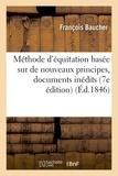 François Baucher - Méthode d'équitation basée sur de nouveaux principes : augmentée de documents inédits.