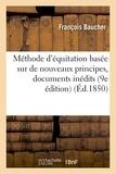 François Baucher - Méthode d'équitation basée sur de nouveaux principes : augmentée de documents inédits,.