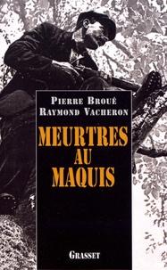 Pierre Broué et Raymond Vacheron - Meurtres au maquis.