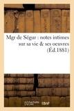 Van Laere - Mgr de Ségur : notes intimes sur sa vie & ses oeuvres.