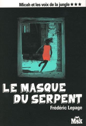 Frédéric Lepage - Micah et les voix de la jungle Tome 3 : Le masque du serpent.