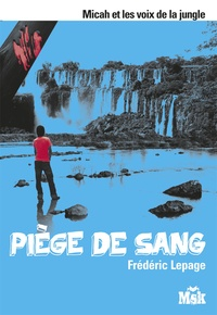 Frédéric Lepage - Micah et les voix de la jungle Tome 4 : Piège de sang.