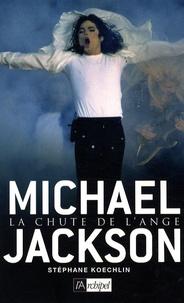 Stéphane Koechlin - Michael Jackson - La Chute de l'Ange.