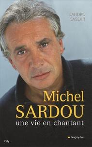 Sandro Cassati - Michel Sardou, une vie en chantant.