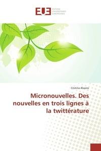 Cristina Alvares - Micronouvelles. Des nouvelles en trois lignes à la twittérature.