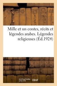 René Basset - Mille et un contes, recits et legendes arabes. legendes religieuses.