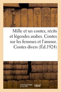 René Basset - Mille et un contes, recits t legendes arabes. contes sur les femmes et l'amour. contes divers.