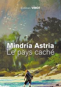 Esteban Vinot - Mindria Astria - Le pays caché.