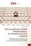 Demba Diakhate - Mise au point de modèle mathématique d'estimation du parc motorisé - Intensification de la riziculture par la motorisation agricole (tracteurs et moissonneuses batteuses) au Sud Sénégal.