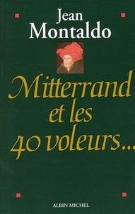 Jean Montaldo - Mitterrand et les 40 voleurs.
