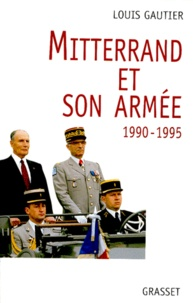 Louis Gautier-Vignal - Mitterrand et son armée, 1990-1995.