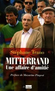 Stéphane Trano - Mitterrand, une affaire d'amitié.