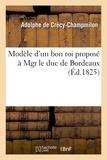 Adolphe Crécy-Champmilon (de) - Modèle d'un bon roi proposé à Mgr le duc de Bordeaux.