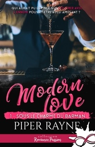 Piper Rayne - Modern Love - Tome 1, Sous le charme du barman.