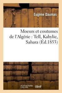 Eugène Daumas - Moeurs et coutumes de l'Algérie : Tell, Kabylie, Sahara (Éd.1853).