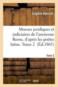 Henriot - Moeurs juridiques et judiciaires de l'ancienne Rome, d'après les poëtes latins. Tome 2.