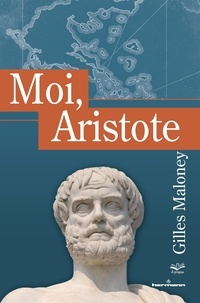 Gilles Maloney - Moi, Aristote.