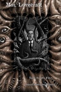 Jean-Christophe Malevil et Yann Sougey-Fils - Moi, Lovecraft.