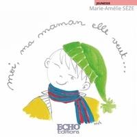 Marie-Amélie Sèze - Moi, ma maman elle veut.