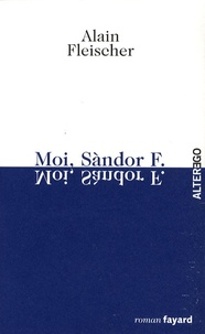 Alain Fleischer - Moi, Sàndor F..