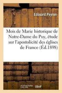 Edouard Peyron - Mois de Marie historique de Notre-Dame du Puy, précédé d'une étude sur l'apostolicité des églises.