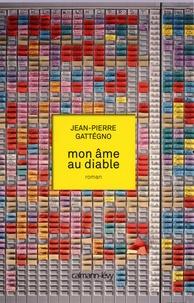 Jean-Pierre Gattégno - Mon âme au diable.