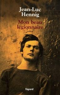 Jean-Luc Hennig - Mon beau légionnaire.