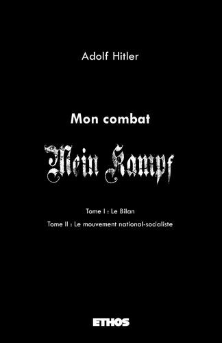 Adolf Hitler - Mon combat - Tome 1, Le Bilan ; Tome 2, Le mouvement national-socialiste.