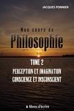 Jacques Ponnier - Mon cours de philo - Tome 2, Perception et imagination, conscience et inconscient.