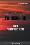 Jacques Ponnier - Mon cours de philosophie - Tome 1, Philosophie et vérité.