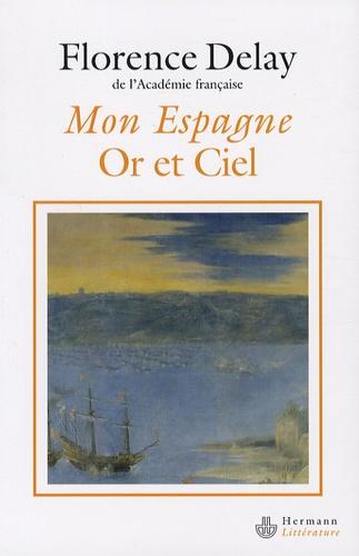 Florence Delay - Mon Espagne Or et Ciel.