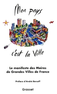 André Bercoff - Mon pays c'est la ville - 40 maires de grandes villes de toutes tendances politiques réunis pour préparér ensemble l'avenir de la ville.