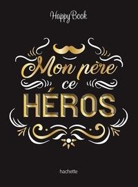 Hachette - Mon père ce héros.