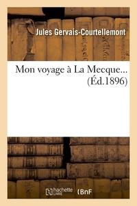 Jules Gervais-Courtellemont - Mon voyage à La Mecque... (Éd.1896).