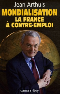 Jean Arthuis - Mondialisation - La France à contre-emploi.