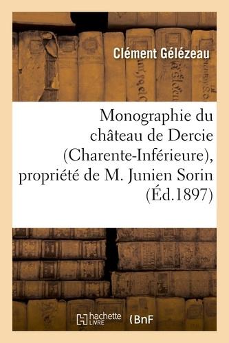 Monographie du château de Dercie (Charente-Inférieure), propriété de M. Junien Sorin.