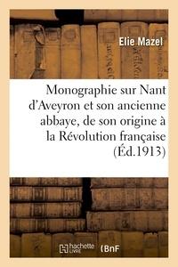 Mazel - Monographie sur Nant d'Aveyron et son ancienne abbaye, de son origine à la Révolution française.