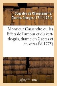 De chaussepierre charles-georg Coqueley - Monsieur Cassandre ou les Effets de l'amour et du vert-de-gris, drame en 2 actes et en vers.