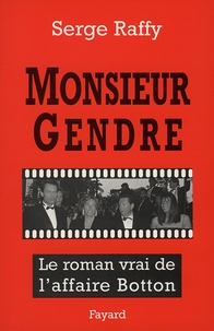 Serge Raffy - Monsieur Gendre - Le roman vrai de l'affaire Botton.